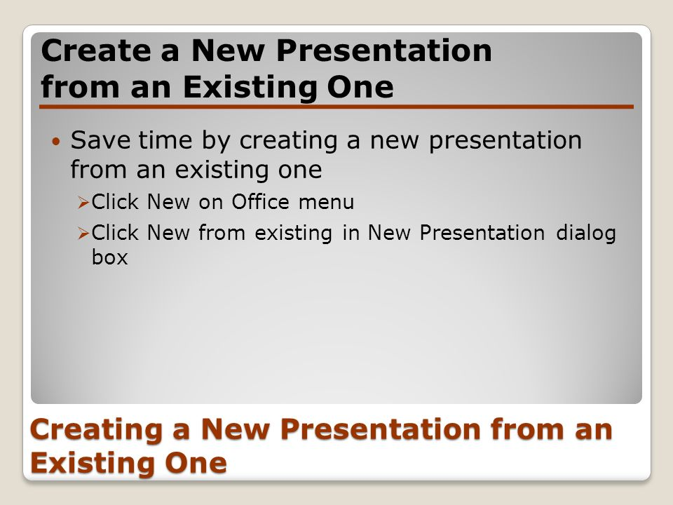 Creating a New Presentation from an Existing One Create a New Presentation from an Existing One Save time by creating a new presentation from an exist