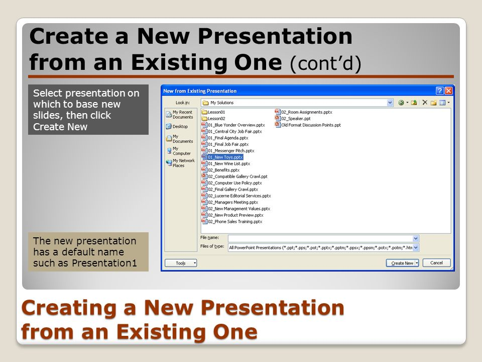 Creating a New Presentation from an Existing One Create a New Presentation from an Existing One (contd) Select presentation on which to base new slide