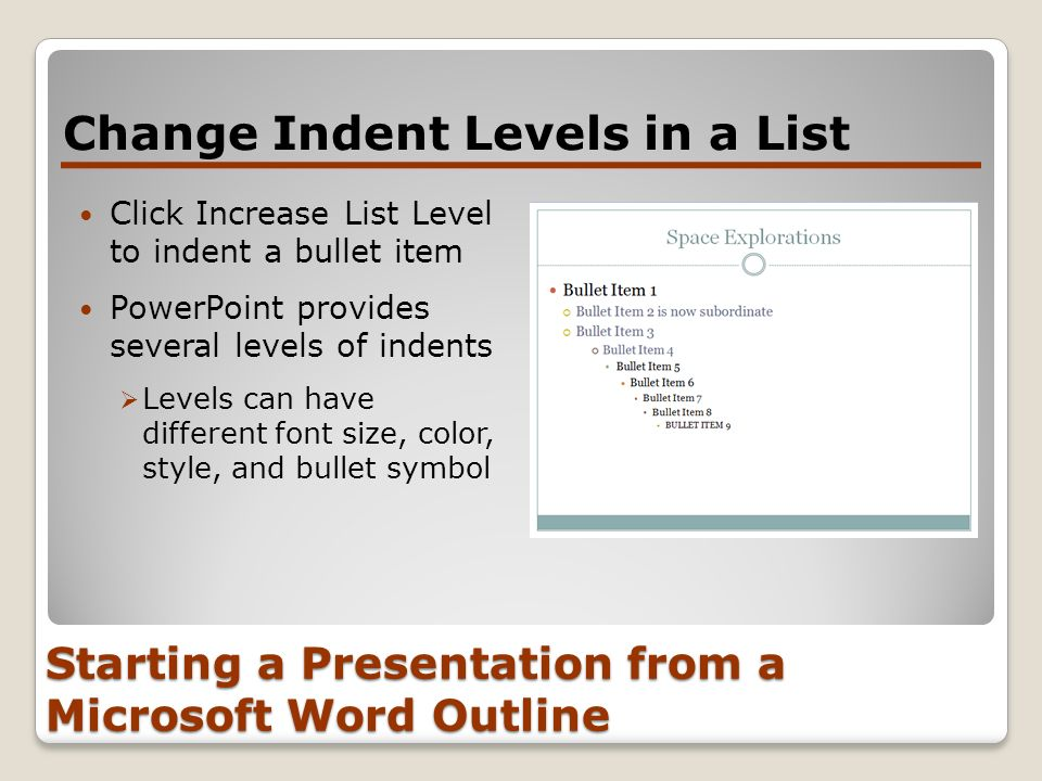 Starting a Presentation from a Microsoft Word Outline Change Indent Levels in a List Click Increase List Level to indent a bullet item PowerPoint prov