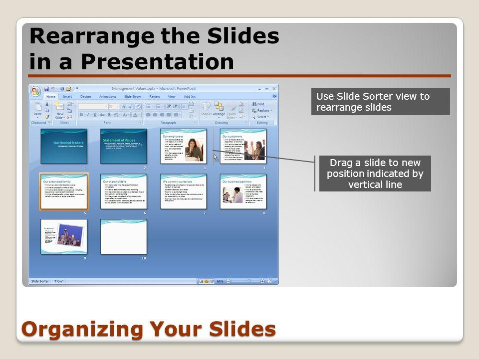 Organizing Your Slides Rearrange the Slides in a Presentation Use Slide Sorter view to rearrange slides Drag a slide to new position indicated by vert