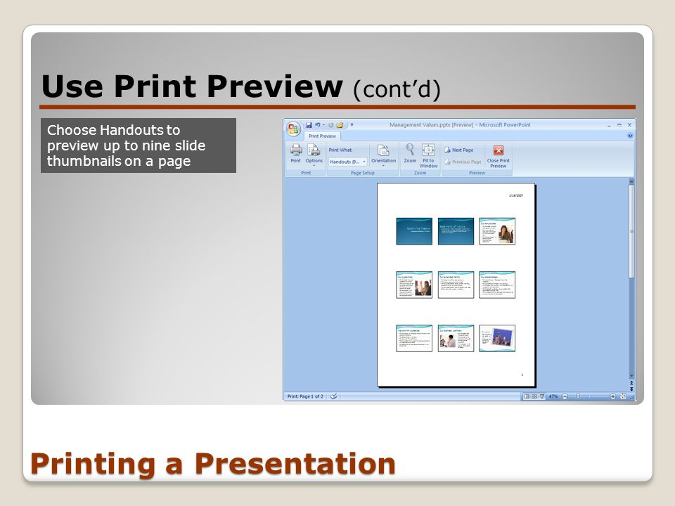 Printing a Presentation Use Print Preview (contd) Choose Handouts to preview up to nine slide thumbnails on a page