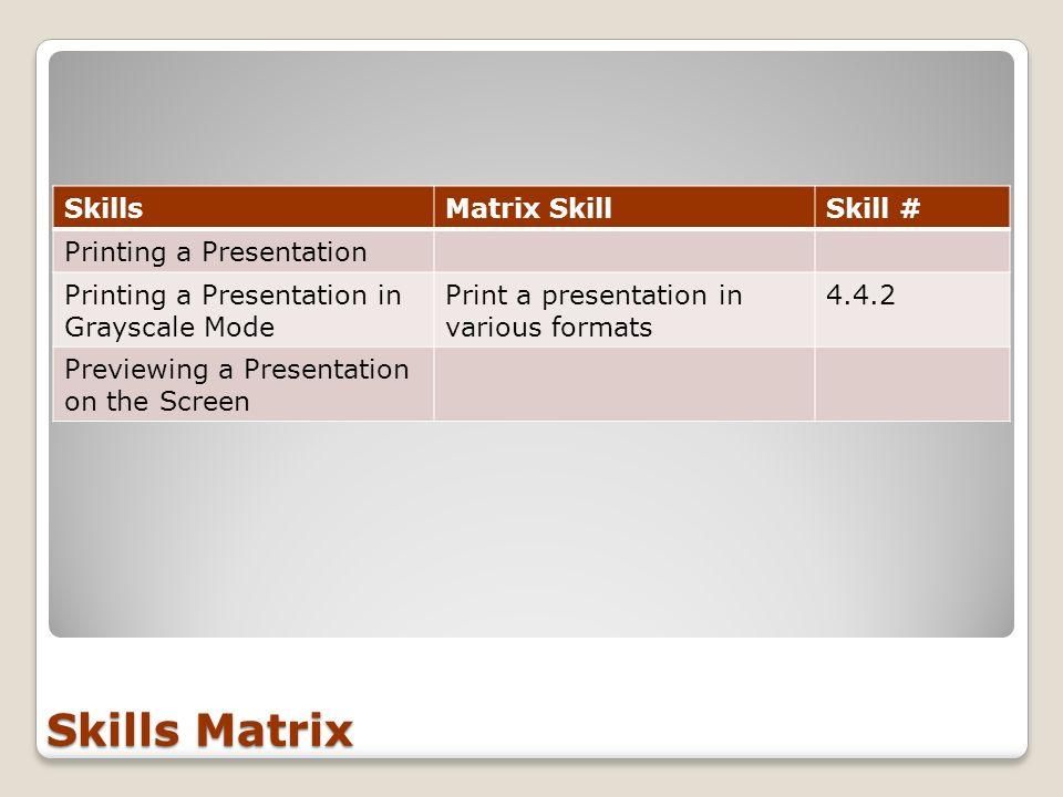 Skills Matrix SkillsMatrix SkillSkill # Printing a Presentation Printing a Presentation in Grayscale Mode Print a presentation in various formats 4.4.
