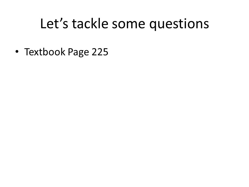 Lets tackle some questions Textbook Page 225