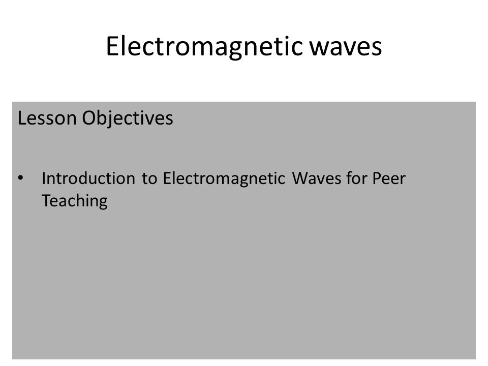 – Radio Waves – Microwaves – Infra-red – Visible Light – Ultra-violet – X-rays – Gamma Rays …are part of the EM Spectrum.