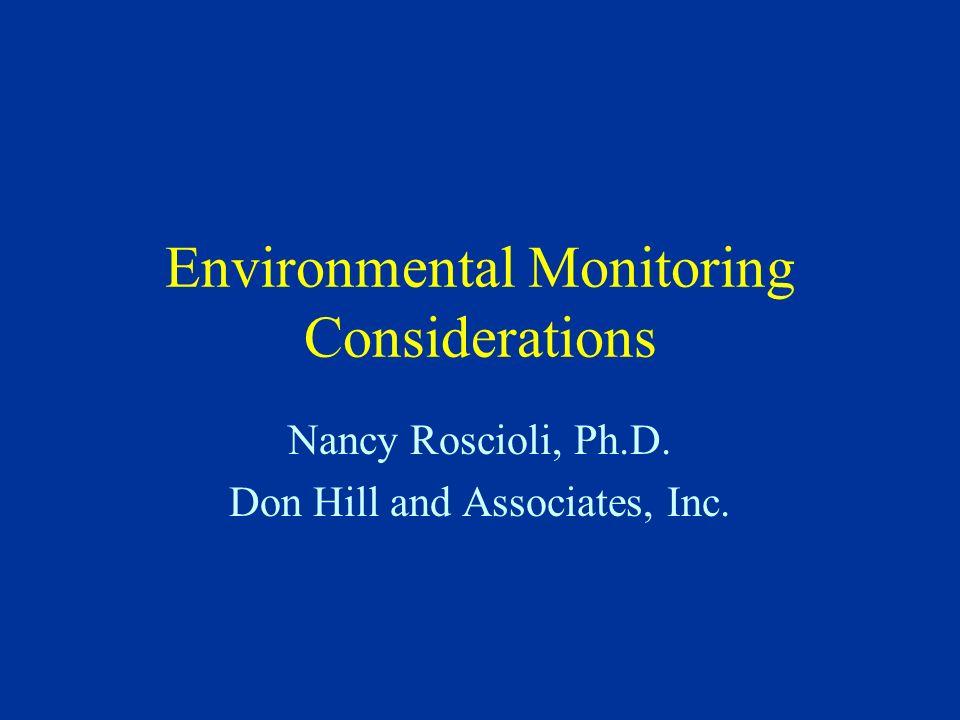 Environmental Monitoring Considerations Nancy Roscioli, Ph.D. Don Hill and Associates, Inc.
