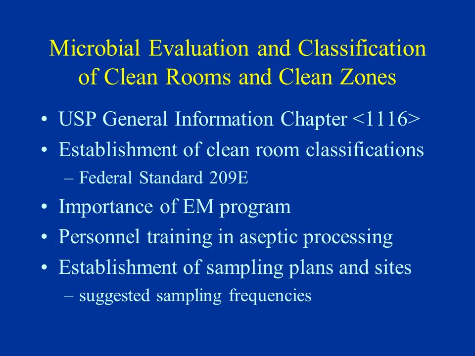 Microbial Evaluation and Classification of Clean Rooms and Clean Zones USP General Information Chapter Establishment of clean room classifications –Fe