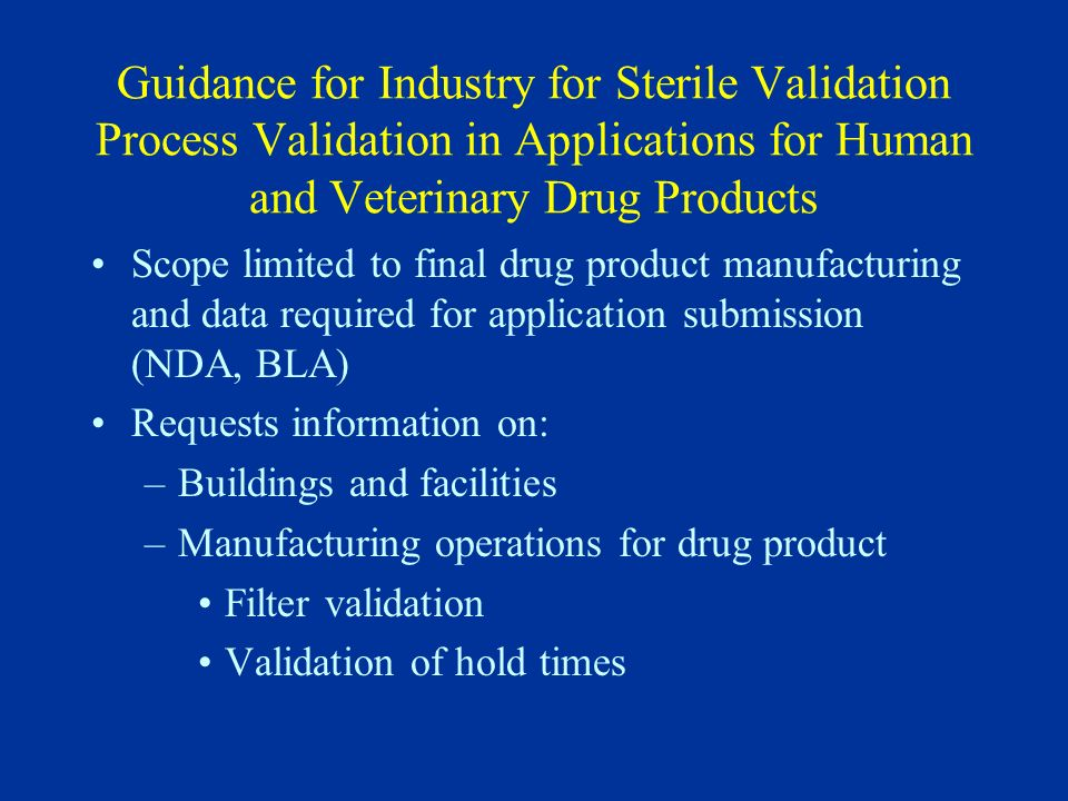 Guidance for Industry for Sterile Validation Process Validation in Applications for Human and Veterinary Drug Products Scope limited to final drug pro