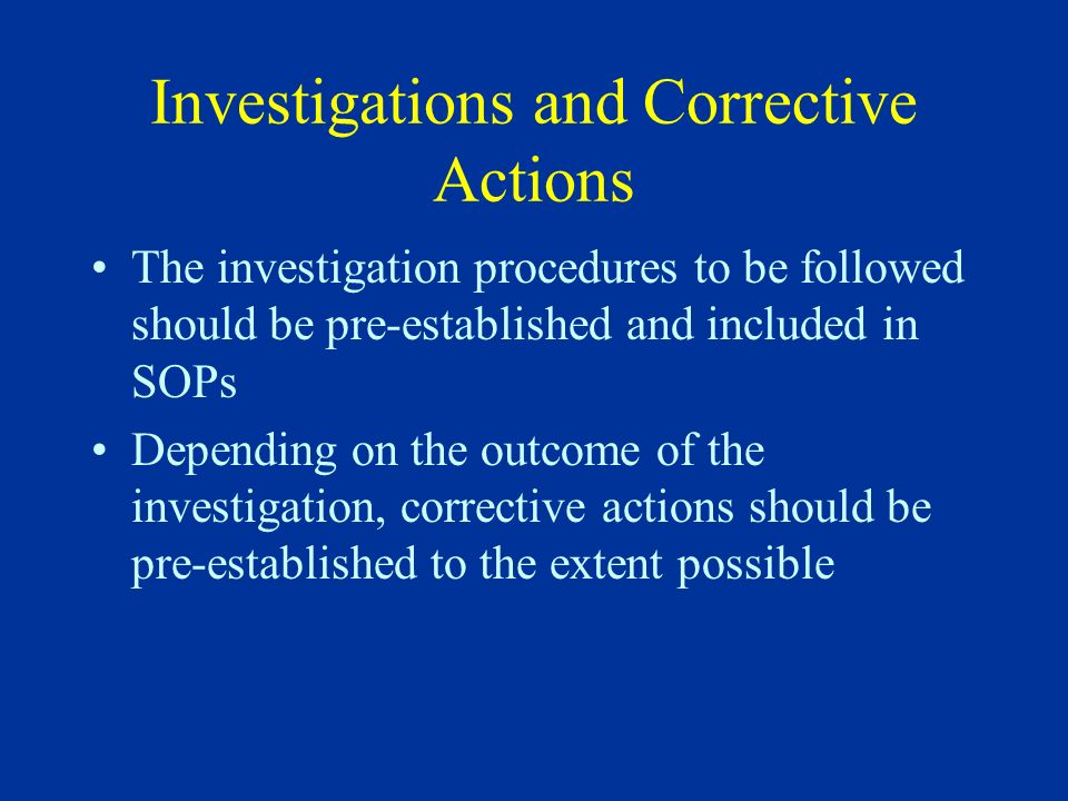 Investigations and Corrective Actions The investigation procedures to be followed should be pre-established and included in SOPs Depending on the outc
