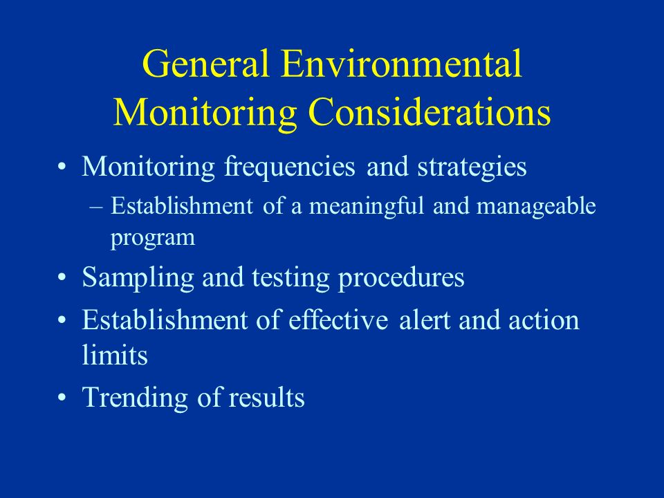 Water System Monitoring WFI Systems –Microbial quality and endotoxin Daily system monitoring Each use point at least weekly –TOC and Conductivity Weekly system monitoring can be taken from worst case point (end of loop, return to tank)