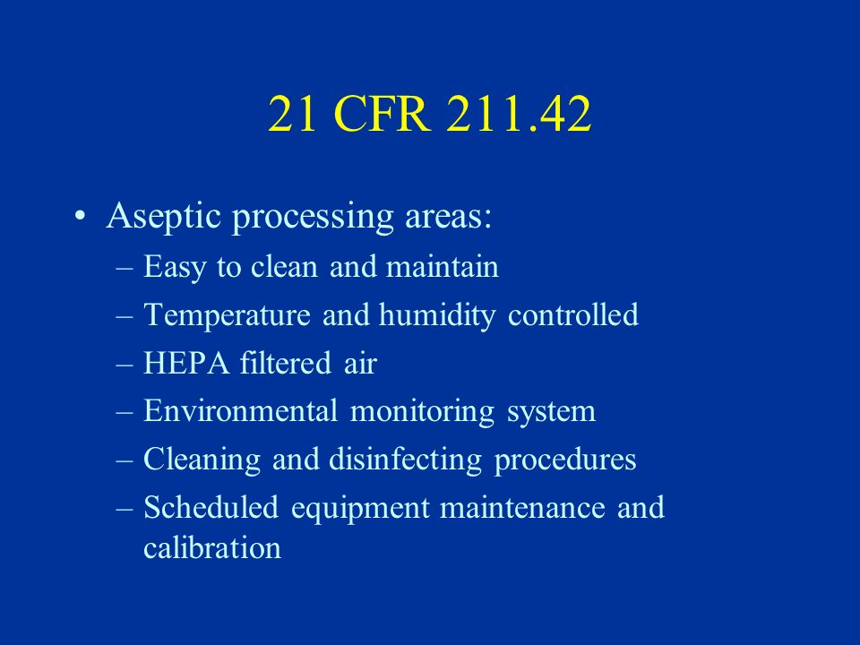21 CFR 211.46 Ventilation, air filtration, air heating and cooling: –Adequate control over microorganisms, dust, humidity and temperature.