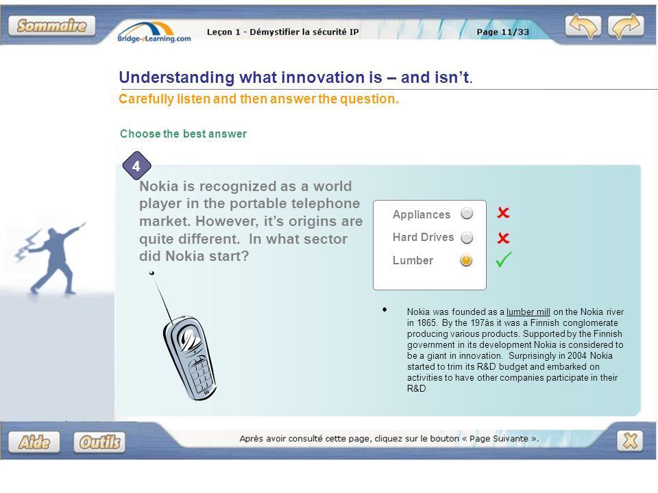 Understanding what innovation is – and isnt. Carefully listen and then answer the question. Choose the best answer Nokia was founded as a lumber mill