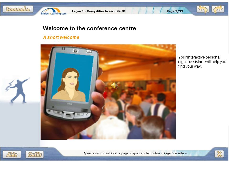 Welcome to the conference centre Your interactive personal digital assistant will help you find your way.