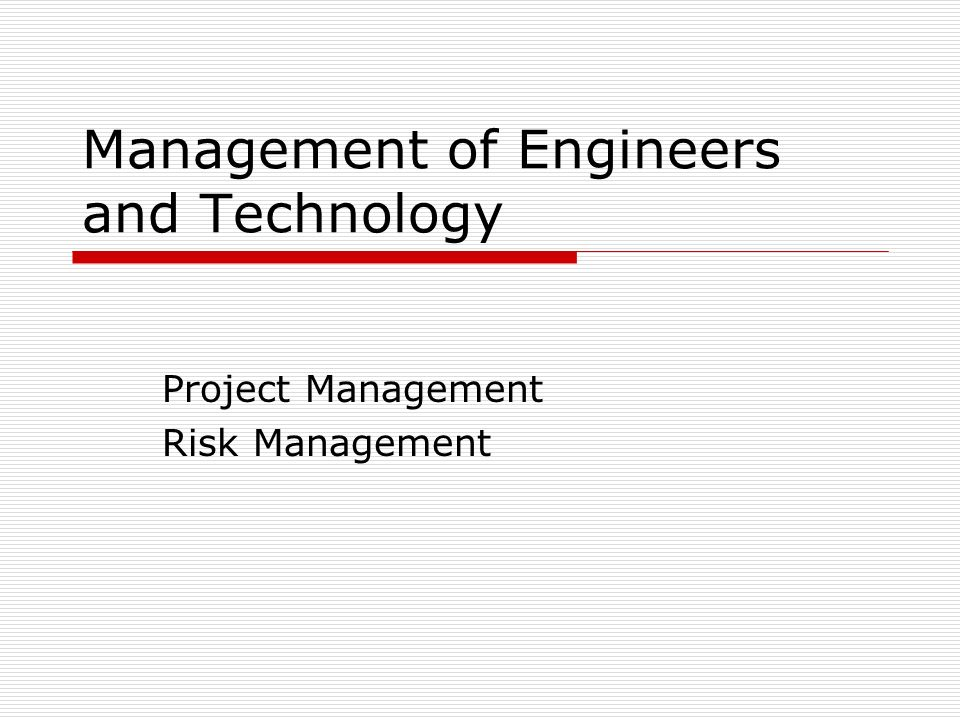 Management of Engineers and Technology Project Management Risk Management