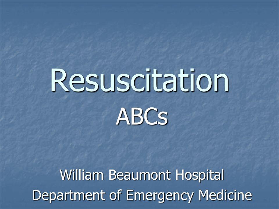 Resuscitation ABCs William Beaumont Hospital Department of Emergency Medicine