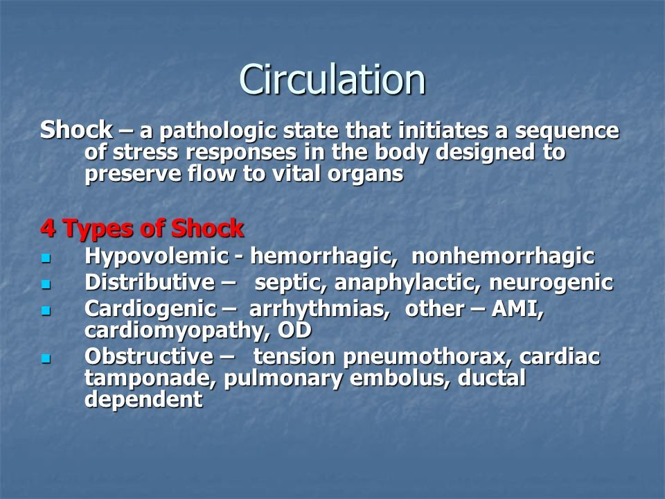 Circulation Shock – a pathologic state that initiates a sequence of stress responses in the body designed to preserve flow to vital organs 4 Types of