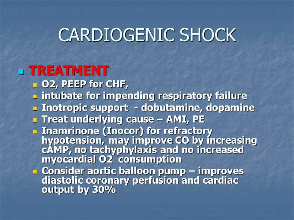 CARDIOGENIC SHOCK TREATMENT TREATMENT O2, PEEP for CHF, O2, PEEP for CHF, intubate for impending respiratory failure intubate for impending respirator