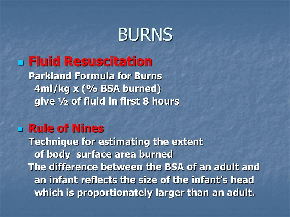 BURNS Fluid Resuscitation Fluid Resuscitation Parkland Formula for Burns Parkland Formula for Burns 4ml/kg x (% BSA burned) 4ml/kg x (% BSA burned) gi