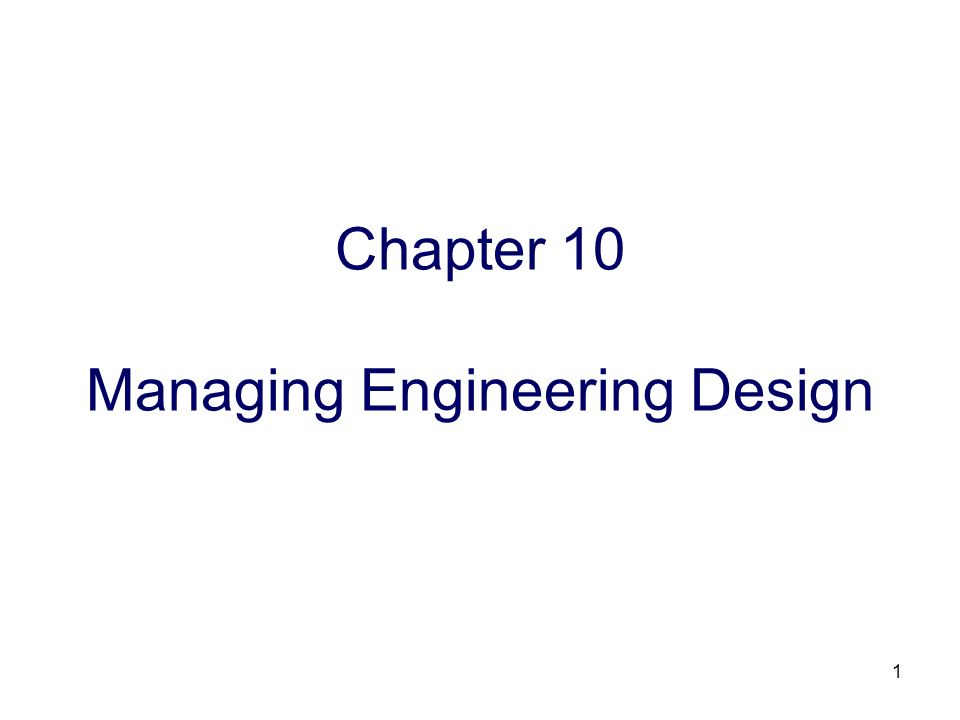 1 Chapter 10 Managing Engineering Design