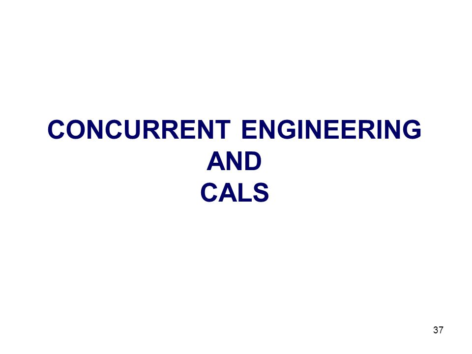 37 CONCURRENT ENGINEERING AND CALS