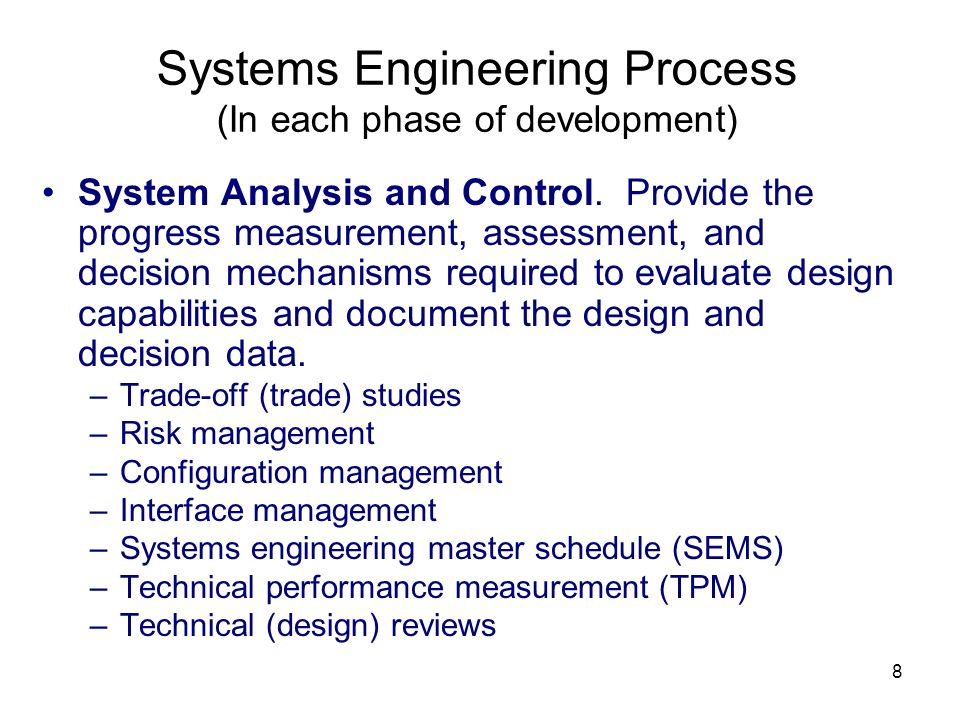 8 Systems Engineering Process (In each phase of development) System Analysis and Control.