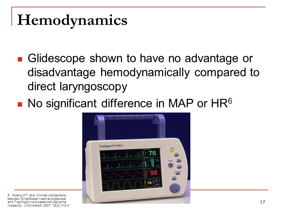 17 Hemodynamics Glidescope shown to have no advantage or disadvantage hemodynamically compared to direct laryngoscopy No significant difference in MAP