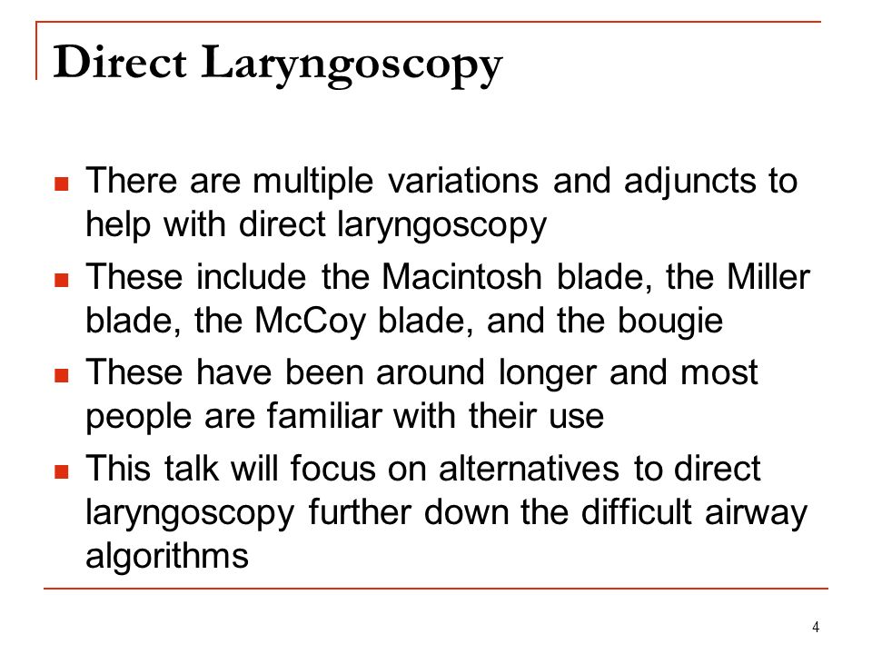4 Direct Laryngoscopy There are multiple variations and adjuncts to help with direct laryngoscopy These include the Macintosh blade, the Miller blade,