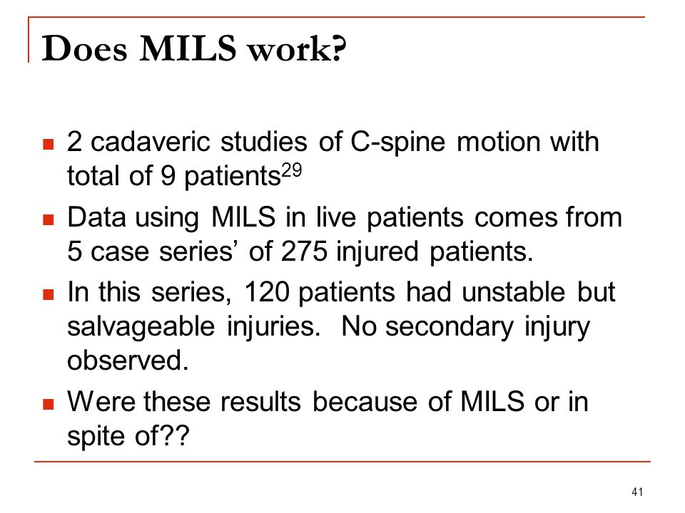41 Does MILS work? 2 cadaveric studies of C-spine motion with total of 9 patients 29 Data using MILS in live patients comes from 5 case series of 275