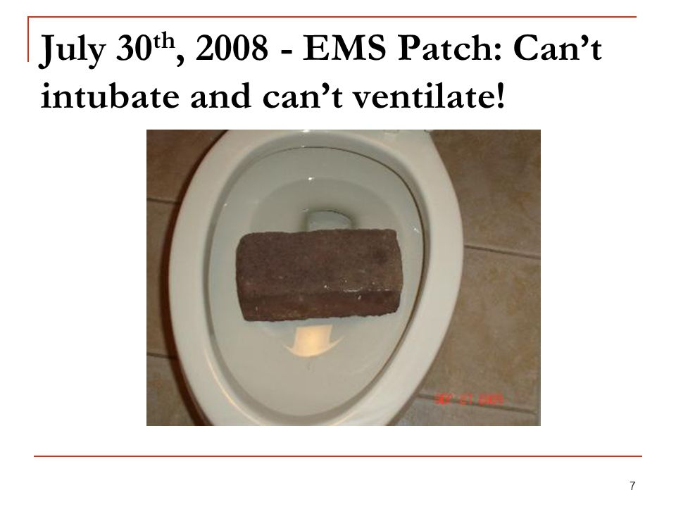 7 July 30 th, 2008 - EMS Patch: Cant intubate and cant ventilate!