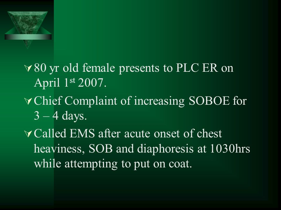 80 yr old female presents to PLC ER on April 1 st 2007.