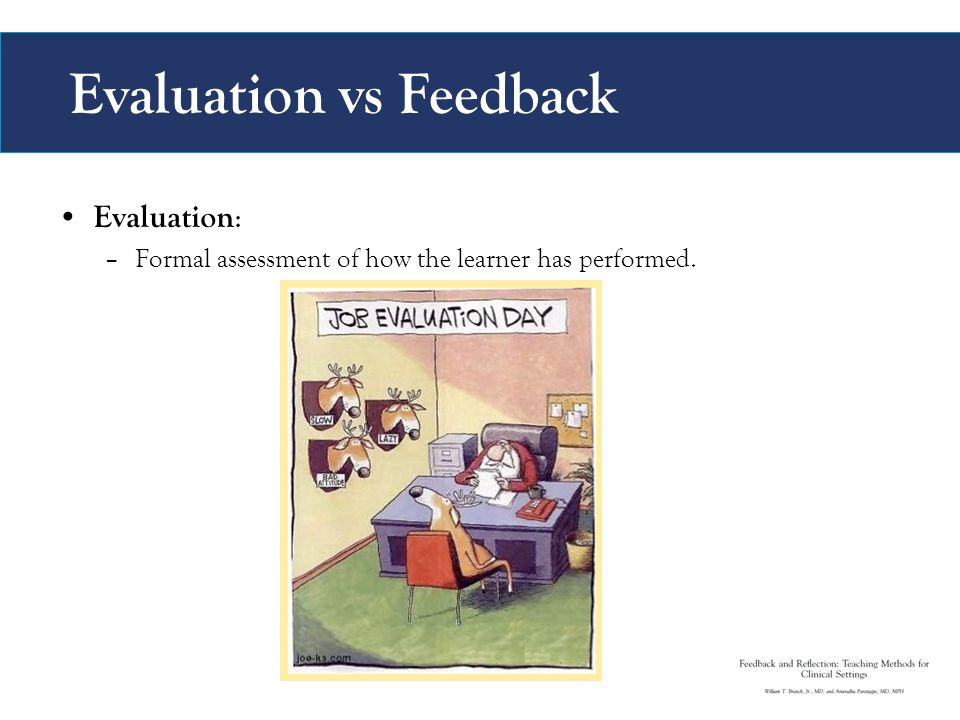Evaluation vs Feedback Evaluation : –Formal assessment of how the learner has performed.