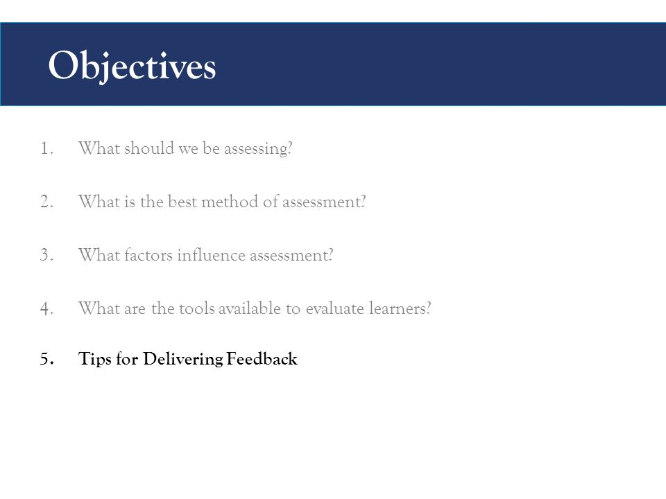 Objectives 1.What should we be assessing. 2.What is the best method of assessment.