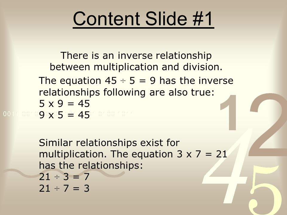 Content Slide #1 There is an inverse relationship between multiplication and division. The equation 45 ÷ 5 = 9 has the inverse relationships following