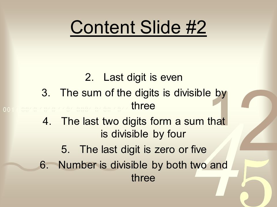 Content Slide #2 2.Last digit is even 3.The sum of the digits is divisible by three 4.The last two digits form a sum that is divisible by four 5.The l