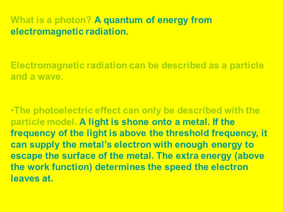 What is a photon? A quantum of energy from electromagnetic radiation. Electromagnetic radiation can be described as a particle and a wave. The photoel