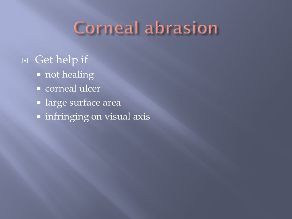 Get help if not healing corneal ulcer large surface area infringing on visual axis