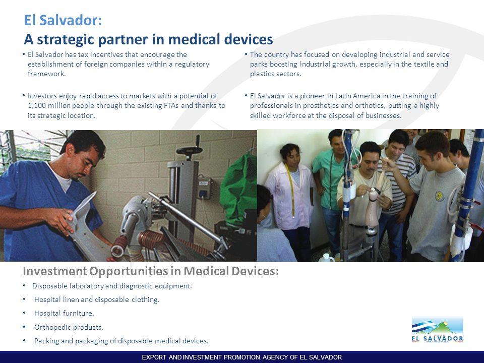 EXPORT AND INVESTMENT PROMOTION AGENCY OF EL SALVADOR El Salvador: A strategic partner in medical devices El Salvador has tax incentives that encourag