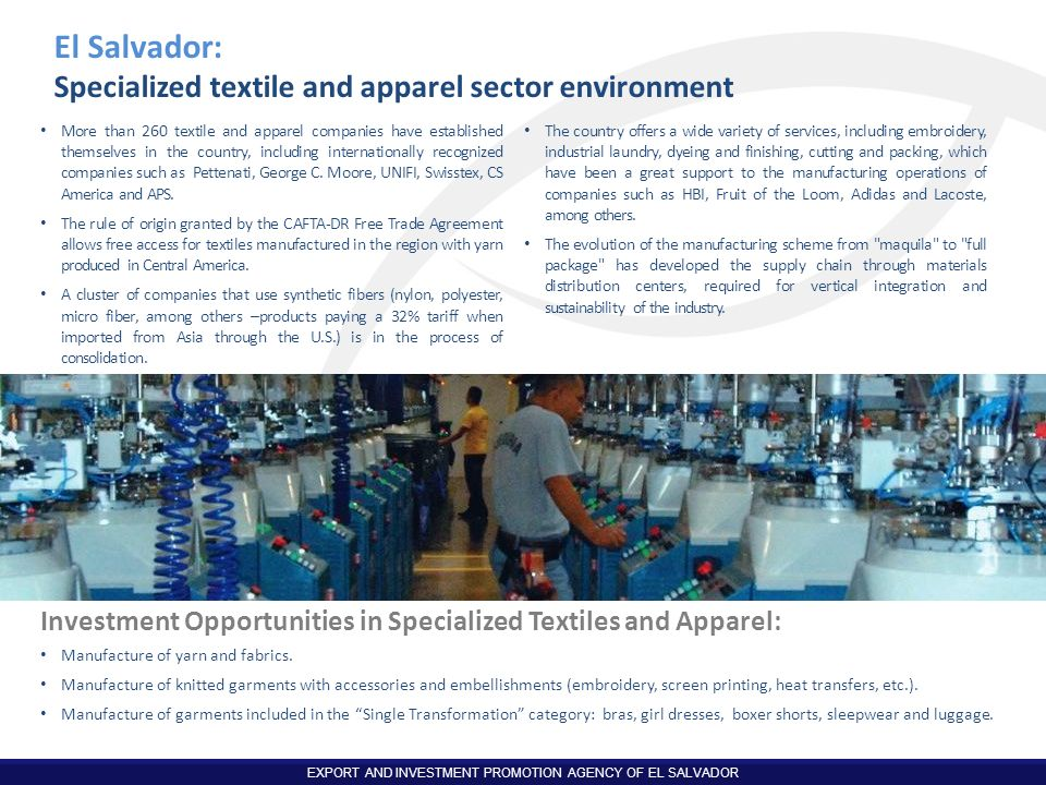 EXPORT AND INVESTMENT PROMOTION AGENCY OF EL SALVADOR El Salvador: Specialized textile and apparel sector environment More than 260 textile and appare