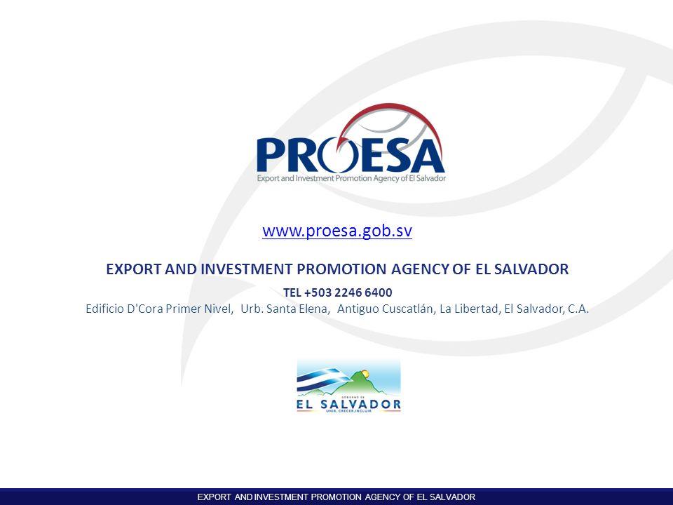 EXPORT AND INVESTMENT PROMOTION AGENCY OF EL SALVADOR TEL +503 2246 6400 Edificio D'Cora Primer Nivel, Urb. Santa Elena, Antiguo Cuscatlán, La Liberta