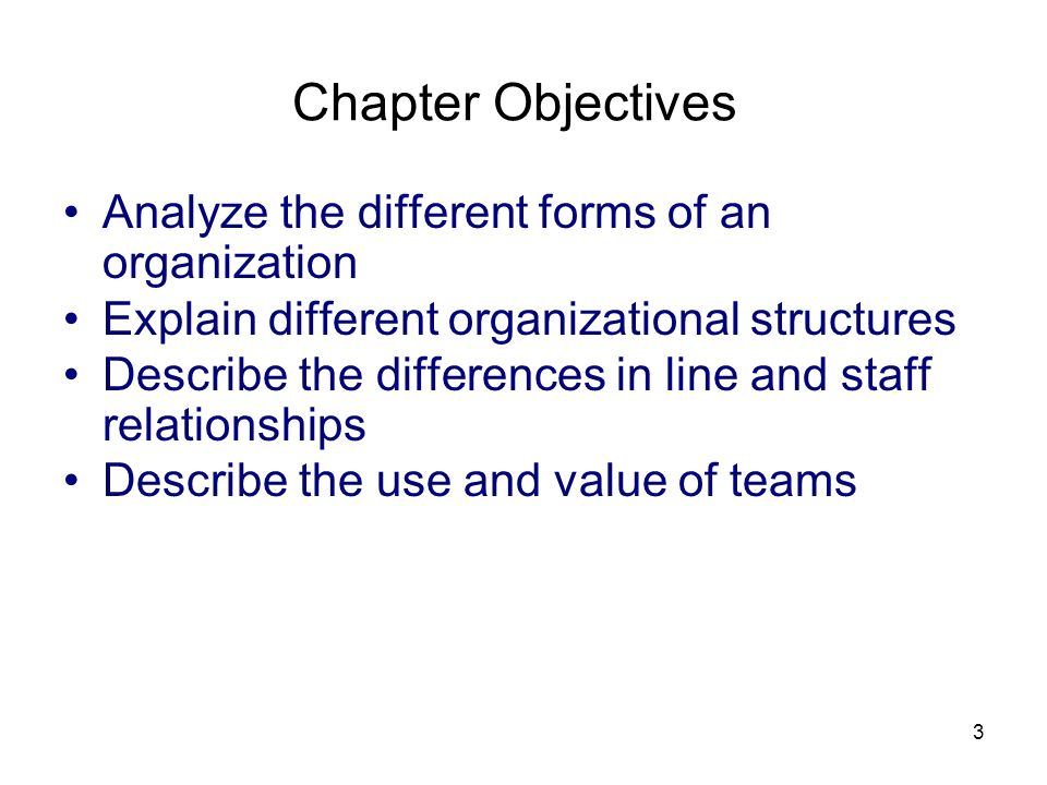 3 Chapter Objectives Analyze the different forms of an organization Explain different organizational structures Describe the differences in line and s