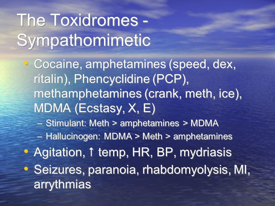 The Toxidromes - Sympathomimetic Cocaine, amphetamines (speed, dex, ritalin), Phencyclidine (PCP), methamphetamines (crank, meth, ice), MDMA (Ecstasy,