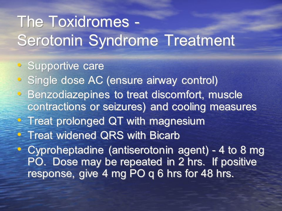 The Toxidromes - Serotonin Syndrome Treatment Supportive care Single dose AC (ensure airway control) Benzodiazepines to treat discomfort, muscle contractions or seizures) and cooling measures Treat prolonged QT with magnesium Treat widened QRS with Bicarb Cyproheptadine (antiserotonin agent) - 4 to 8 mg PO.