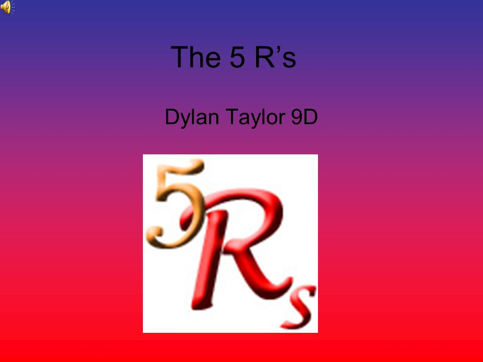 The 5 Rs Dylan Taylor 9D