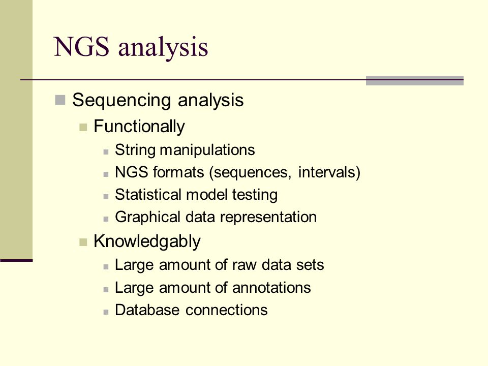 NGS analysis Sequencing analysis Functionally String manipulations NGS formats (sequences, intervals) Statistical model testing Graphical data represe