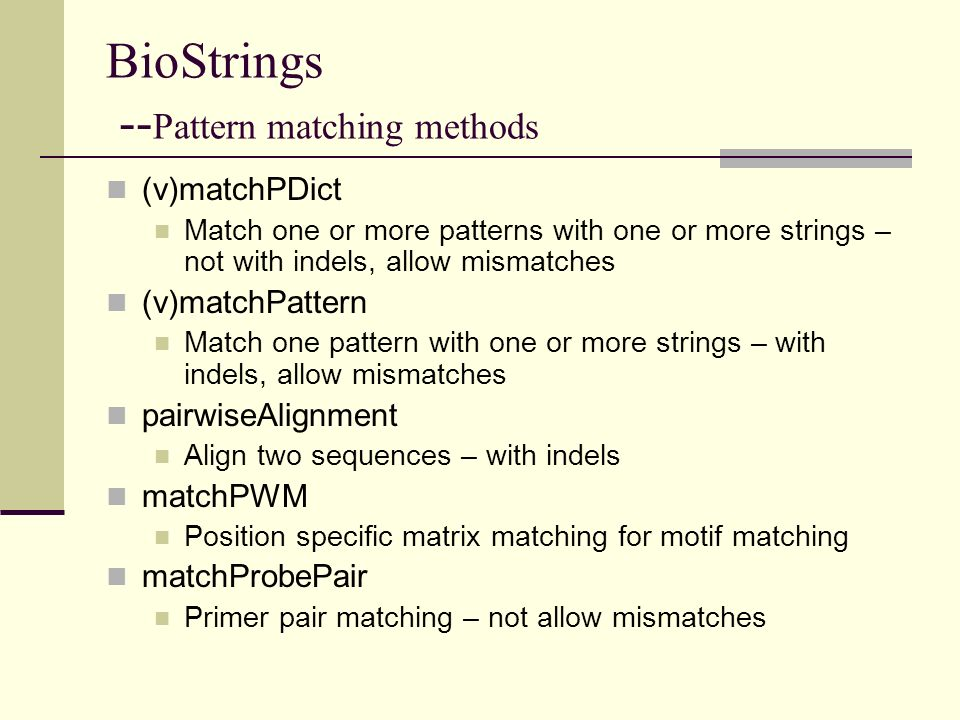 BioStrings -- Pattern matching methods (v)matchPDict Match one or more patterns with one or more strings – not with indels, allow mismatches (v)matchP