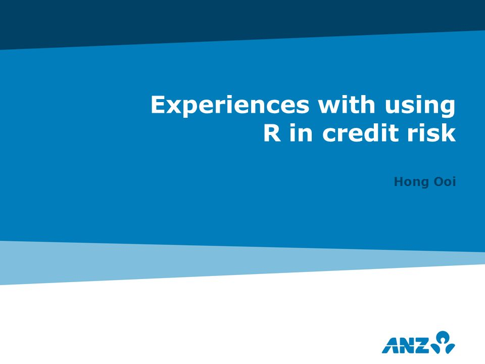 Experiences with using R in credit risk Hong Ooi