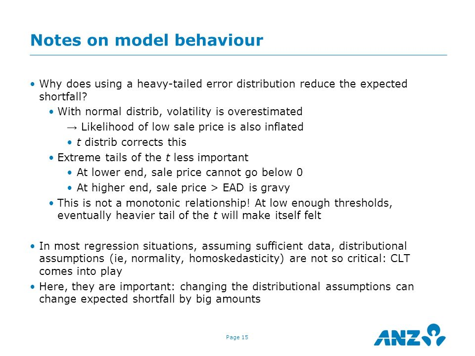 Page 15 Notes on model behaviour Why does using a heavy-tailed error distribution reduce the expected shortfall? With normal distrib, volatility is ov