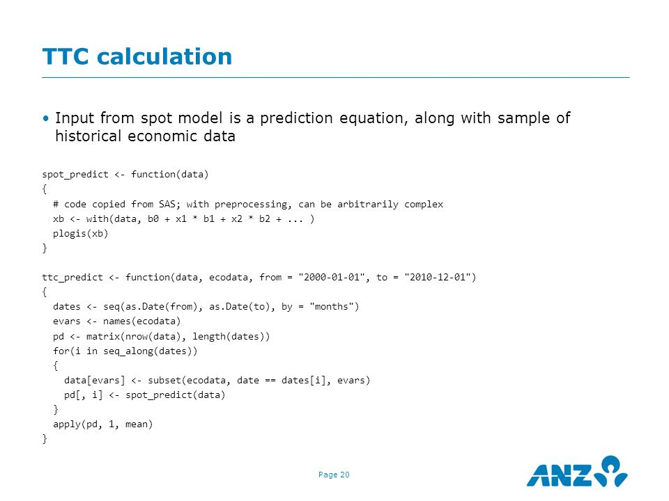 Page 20 TTC calculation Input from spot model is a prediction equation, along with sample of historical economic data spot_predict <- function(data) {