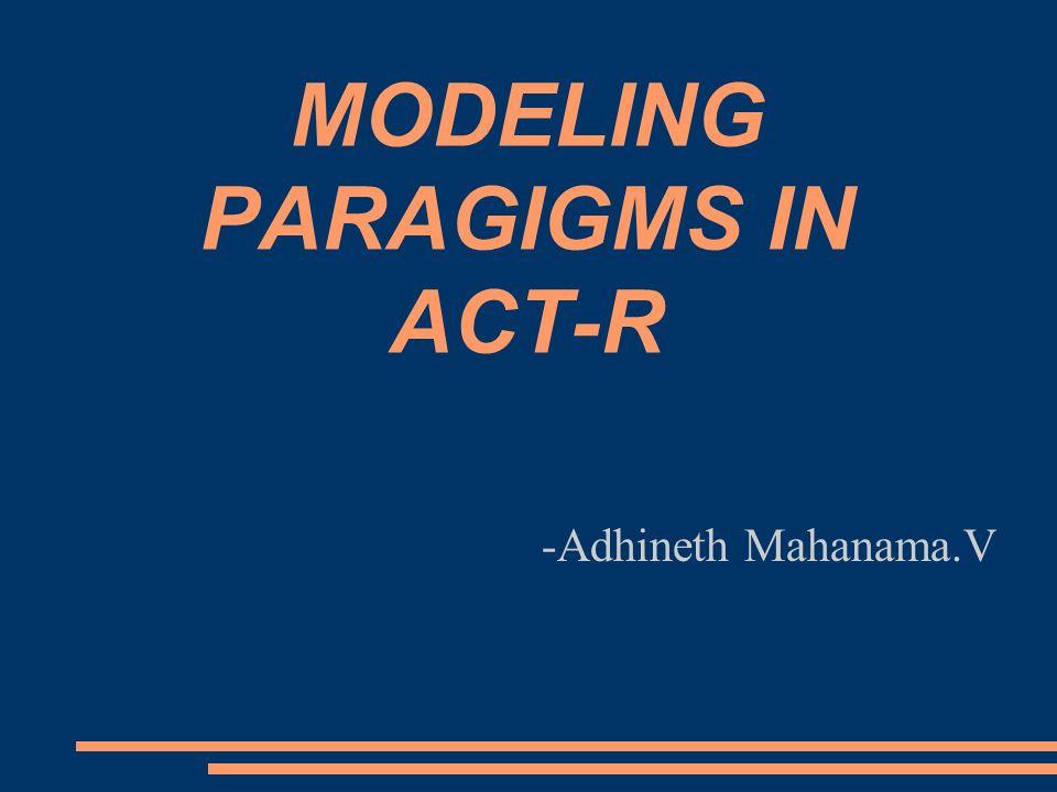 MODELING PARAGIGMS IN ACT-R -Adhineth Mahanama.V