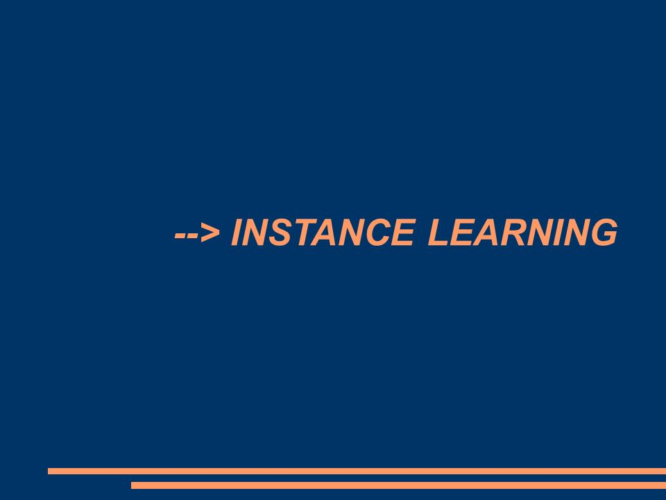 --> INSTANCE LEARNING