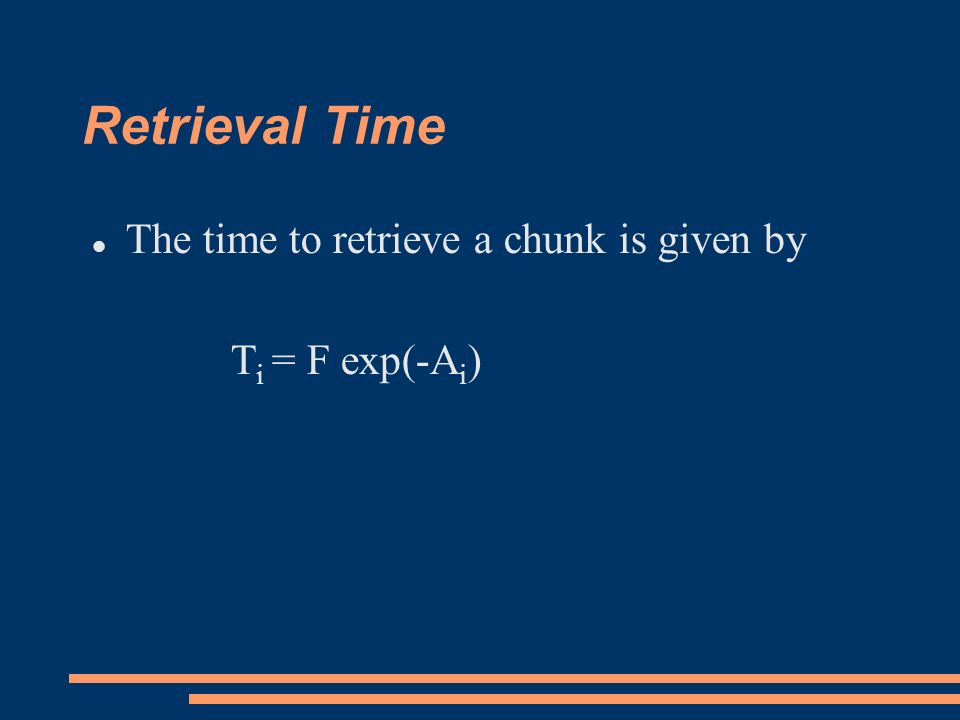 Retrieval Time The time to retrieve a chunk is given by T i = F exp(-A i )